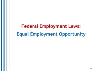 Federal Employment Laws:   Equal Employment Opportunity