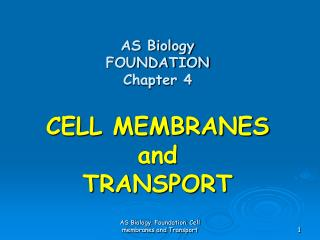 AS Biology FOUNDATION Chapter 4  CELL MEMBRANES and TRANSPORT