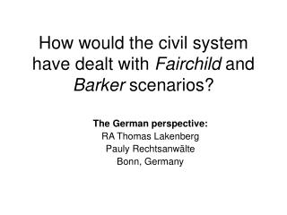 How would the civil system have dealt with  Fairchild  and  Barker  scenarios?