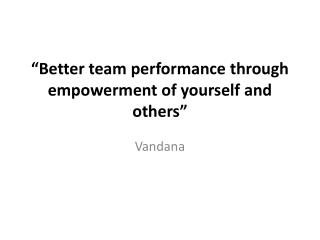"""Better team performance through empowerment of yourself and others"""