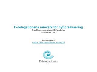 E-delegationens ramverk för nyttorealisering Dataföreningens nätverk i E-förvaltning 18 november, 2011