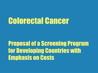 Colorectal Cancer Proposal of a Screening Program for Developing Countries with Emphasis on Costs