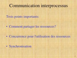 Trois points importants: Comment partager les ressources? Concurrence pour l'utilisation des ressources Synchronisation