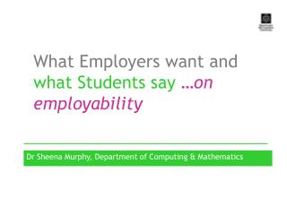 What Employers want and  what Students  say  …on employability