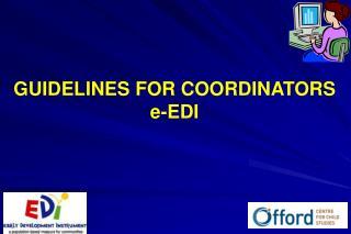 GUIDELINES FOR COORDINATORS e-EDI