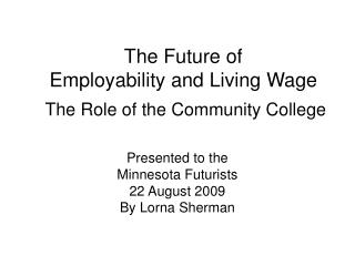 The Future of  Employability and Living Wage  The Role of the Community College