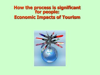 How the process is significant for people: Economic Impacts of Tourism
