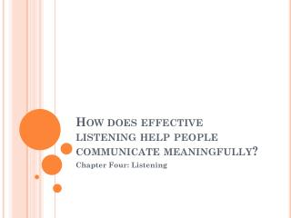 How does effective listening help people communicate meaningfully?