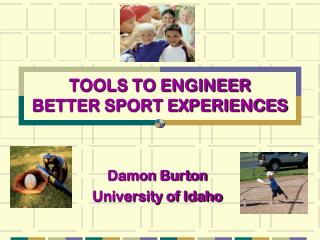 TOOLS TO ENGINEER  BETTER SPORT EXPERIENCES
