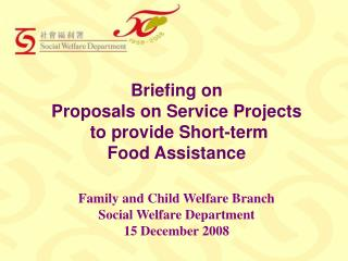 Briefing on   Proposals on Service Projects  to provide Short-term Food Assistance
