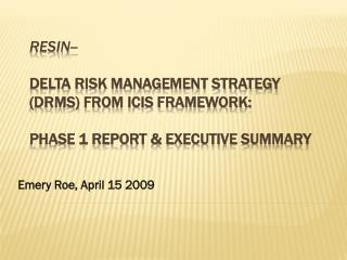 RESIN-- Delta Risk Management Strategy (DRMS) From ICIS Framework: Phase 1 Report & Executive Summary