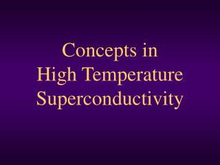 Concepts in  High Temperature Superconductivity