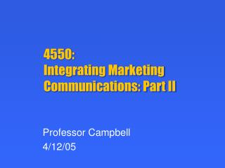 4550:  Integrating Marketing Communications: Part II