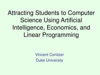 Attracting Students to Computer Science Using Artificial Intelligence, Economics, and Linear Programming