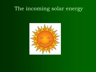 The incoming solar energy