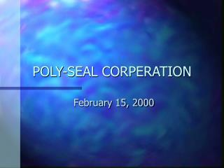 POLY-SEAL CORPERATION