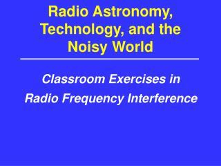 Radio Astronomy, Technology, and the Noisy World