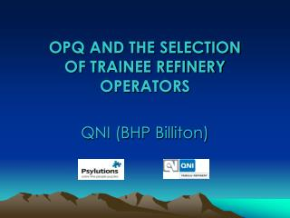 OPQ AND THE SELECTION OF TRAINEE REFINERY OPERATORS QNI (BHP Billiton)