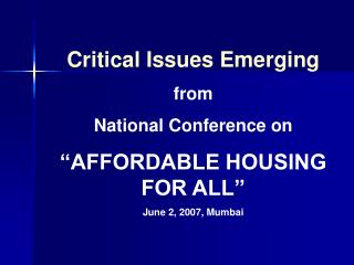 "Critical Issues Emerging from National Conference on ""AFFORDABLE HOUSING FOR ALL"" June 2, 2007, Mumbai"