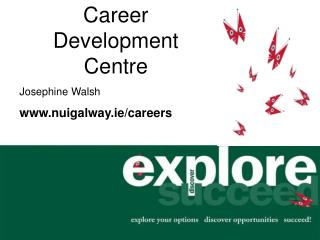 Career Development Centre Josephine Walsh www.nuigalway.ie/careers