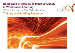 Using Data Effectively to Improve Quality  in Work-based Learning With a focus on the Data Service Training and Briefin