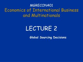 MGRECON401 Economics of International Business  and Multinationals LECTURE 2