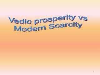 Vedic prosperity vs  Modern Scarcity