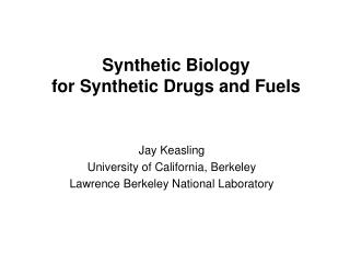 Synthetic Biology for Synthetic Drugs and Fuels