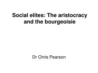 Social elites: The aristocracy and the bourgeoisie