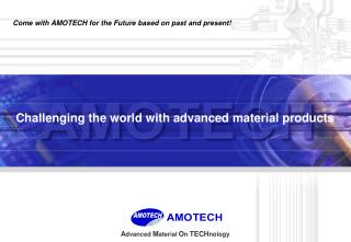 Challenging the world with advanced material products