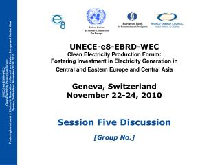 UNECE-e8-EBRD-WEC  Clean Electricity Production Forum: Fostering Investment in Electricity Generation in  Central and E