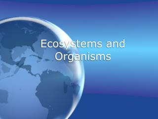 Ecosystems and Organisms