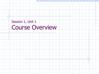 Session 1, Unit 1 Course Overview