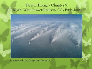 Power Hungry Chapter  9 Myth: Wind Power Reduces CO 2  Emissions