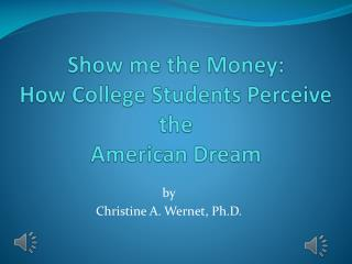 Show me the Money:  How College Students Perceive the  American Dream