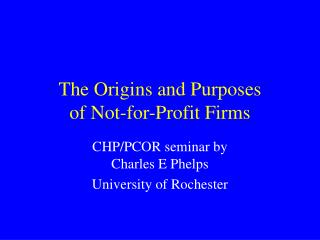 The Origins and Purposes of Not-for-Profit Firms