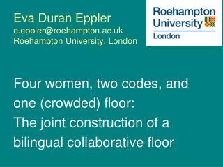 Eva Duran Eppler e.eppler@roehampton.ac.uk Roehampton University, London