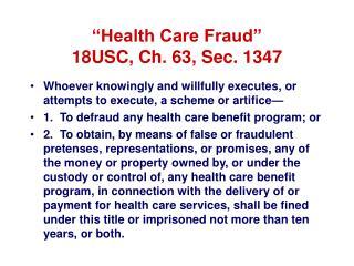 """Health Care Fraud"" 18USC, Ch. 63, Sec. 1347"