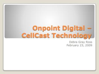 Onpoint  Digital –  CellCast  Technology