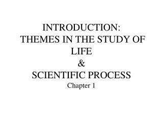 INTRODUCTION:  THEMES IN THE STUDY OF LIFE & SCIENTIFIC PROCESS