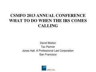 CSMFO 2013 ANNUAL CONFERENCE WHAT TO DO WHEN THE IRS COMES CALLING