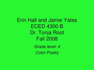Erin Hall and Jamie Yates ECED 4300 B Dr. Tonja Root Fall 2008