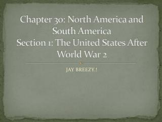 Chapter 30: North America and South America Section 1: The United States After World War 2