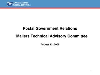 Postal Government Relations 	Mailers Technical Advisory Committee August 13, 2009