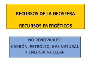 RECURSOS DE LA GEOSFERA RECURSOS ENERGÉTICOS