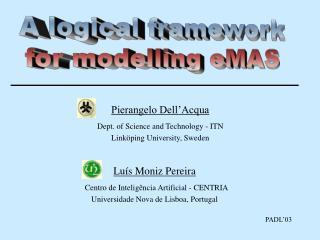Luís Moniz Pereira   Centro de Inteligência Artificial -  CENTRIA Universidade Nova de  Lisboa, Portugal