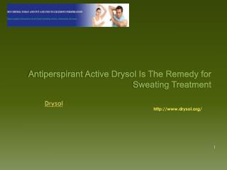 Antiperspirant Active Drysol Is The Remedy for Sweating Treatment