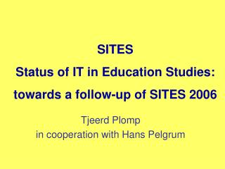 SITES   Status of IT in Education Studies: towards a follow-up of SITES 2006