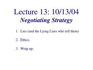 Lecture 13: 10/13/04 Negotiating Strategy