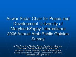 Anwar Sadat Chair for Peace and Development University of Maryland/Zogby International  2006 Annual Arab Public Opinion